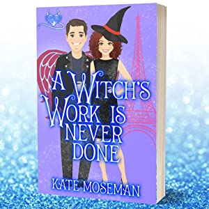 A Witch's Work Is Never Done: A Paranormal Romantic Comedy