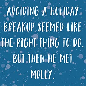 Avoiding a holiday breakup seemed like the right thing to do. But then he met Molly.