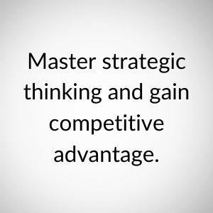 Master strategic thinking.