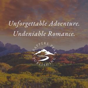 Unforgettable Adventure. Undeniable Romance. Trappers Peak Publishing