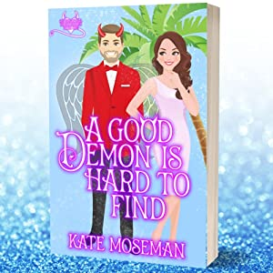 A Good Demon Is Hard to Find: A Paranormal Romantic Comedy