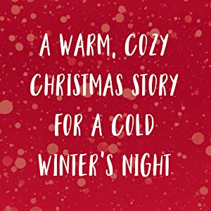 A warm, cozy Christmas story for a cold winter's night.