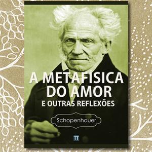 A Metafísica do Amor e outras reflexões, Arthur Schopenhauer