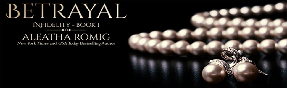 Betrayal, book one of the Infidelity series. Aleatha Romig
