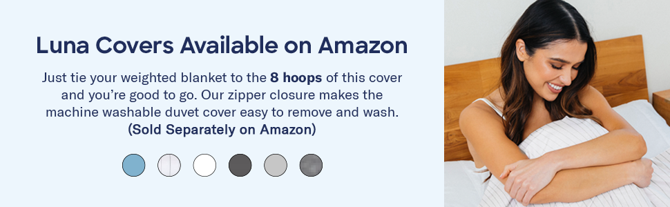Luna weighted blanket covers are sold separately and available for purchase on Amazon.