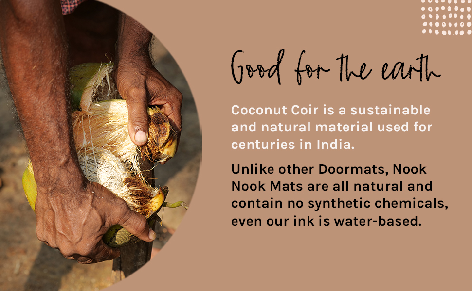 Nook Nook Mats are all natural and contain no synthetic chemicals, the coconut coir is sustainable.