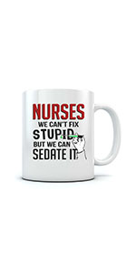 Gift For Nurse - We Can't Fix Stupid But We Can Sedate It Funny Nursing Gifts Coffee Mug