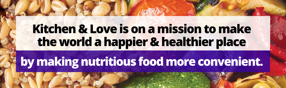 Kitchen amp; Love mission world happier healthier nutritious food convenient