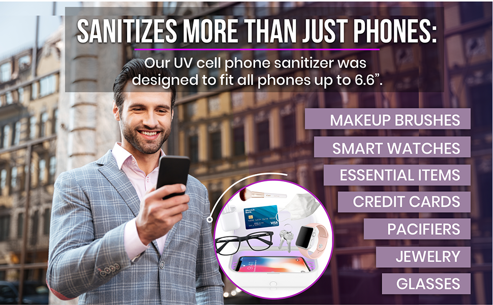 SANITIZES MORE THAN JUST PHONES