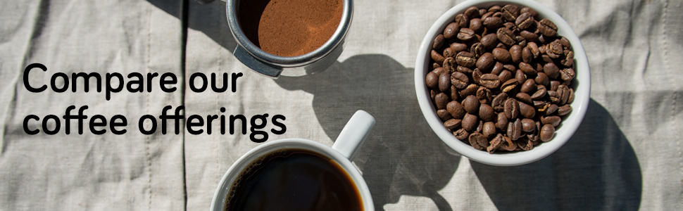 Compare our coffee offerings