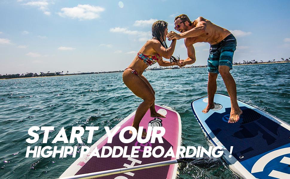 start your HIGHPI paddle boardding
