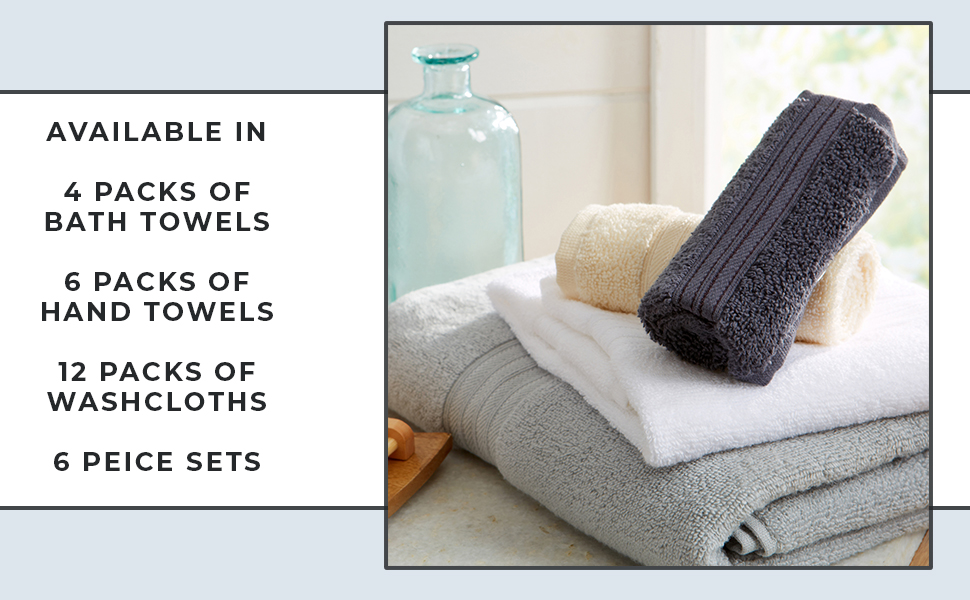 Available in 4 Pack Bath Towels, 6 Pack Hand Towels, 12 Pack Washcloths, and 6 Piece Sets