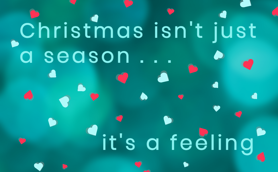 Christmas isn't just a season . . .it's a feeling. Words with falling hearts