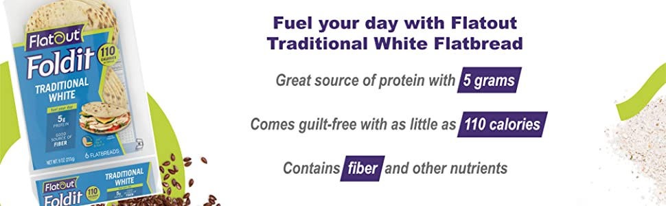 fuel your day with flatout traditional white flatbread protein 5 grams 110 calories fiber