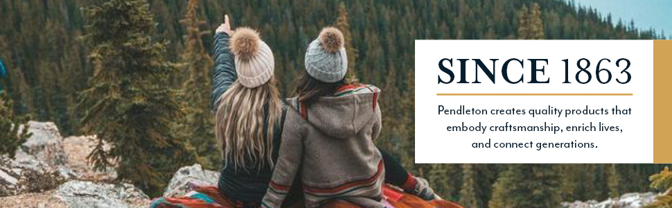 Text talking about pendletons quality products. An image of two girls on a cliff are pointing out