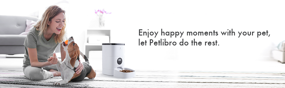 enjoy happy moments with your pet, let petlibro do the best