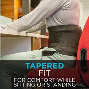tapered fit for comfort while sitting or standing in our back brace