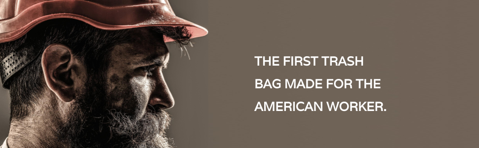 THE FIRST TRASH BAG MADE FOR THE AMERICAN WORKER.