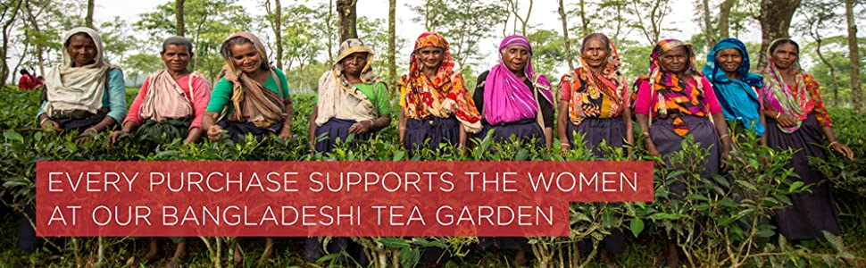 Every purchase supports the women at our Bangladeshi tea garden.