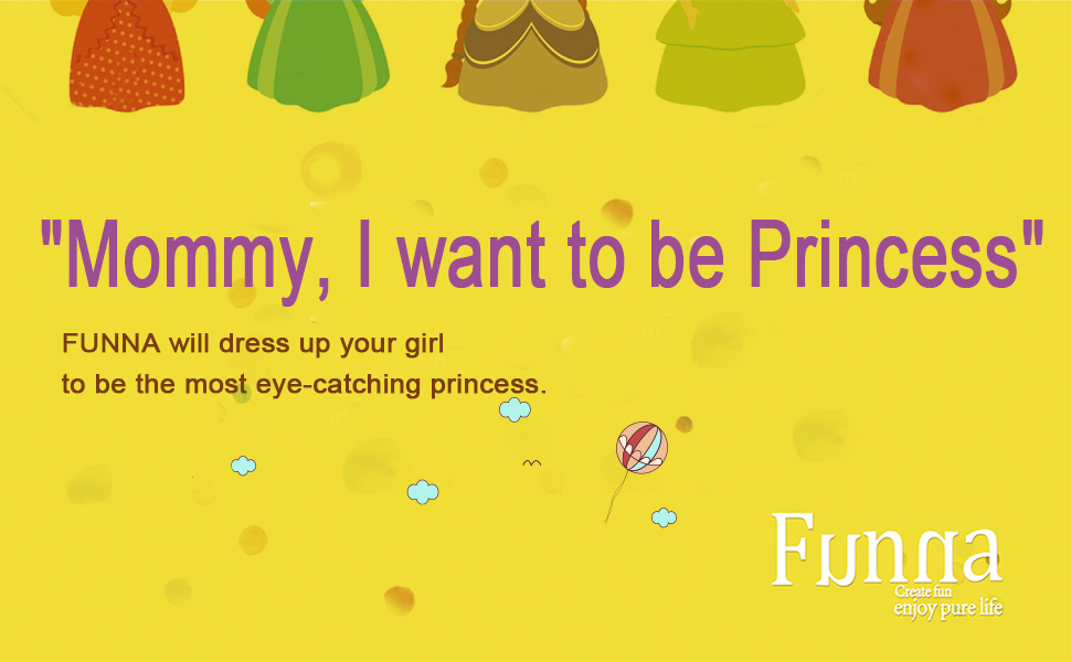 FUNNA will dress up your girls to be the most eye-catching princess.
