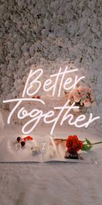 Better Together Neon Sign For Backdrop, Photo Prop, Photo BootWhite Led Neon Signs For Party