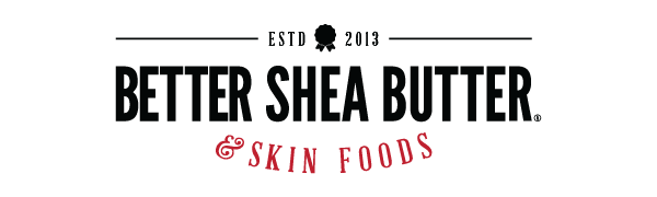 BETTER SHEA BUTTER AND SKIN FOODS A SMARTER WAY TO BEAUTIFUL