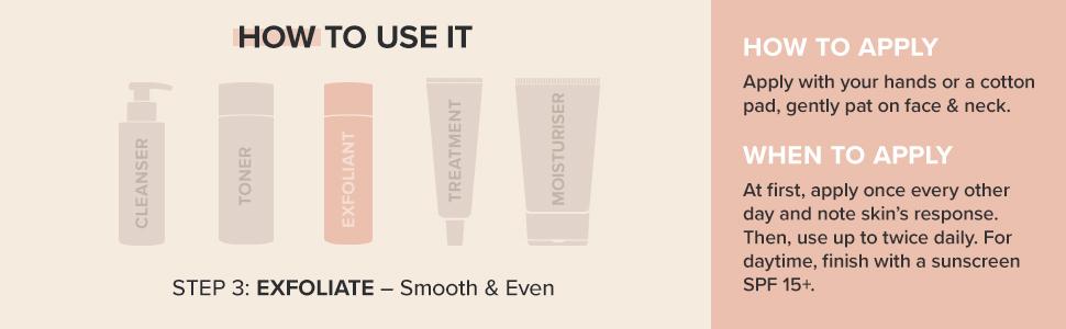 Exfoliate with 2% BHA salicylic acid to minimise pores, reduce blackheads and smooth skin.