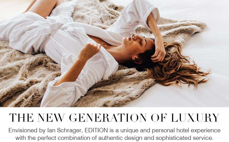 The New Generation Of Luxury - EDITION is a unique and personal hotel experience