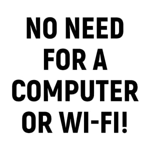 no need for a computer or wifi
