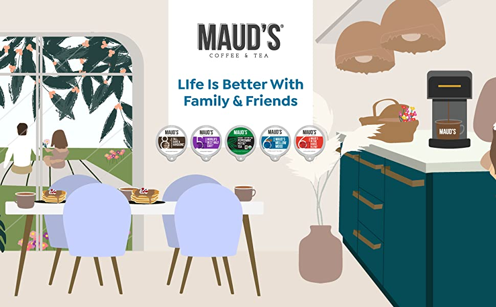 Mauds Coffee and Tea Life Is Better With Family and Friends
