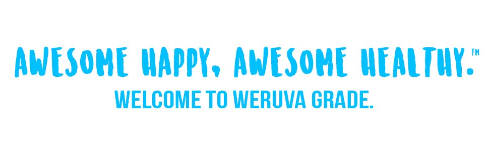 Awesome happy, awesome healthy welcome to weruva grade