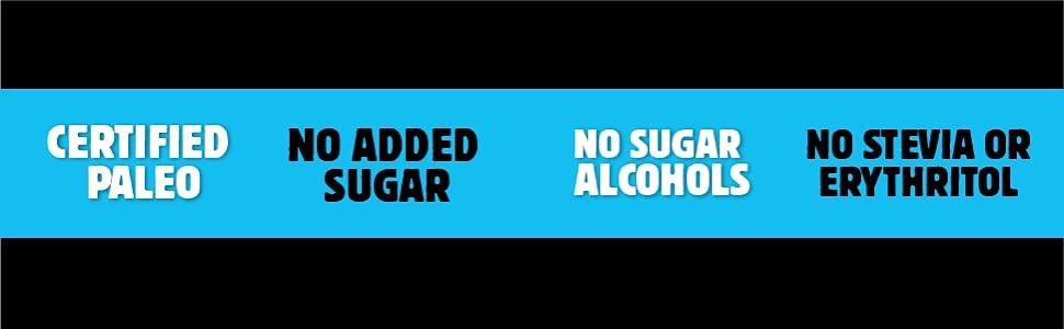 Certified Paleo, No Added Sugar, No Sugar Alcohols, No Stevia or Erythritol