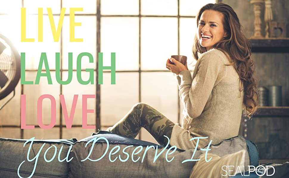Live, laugh, love, you deserve it