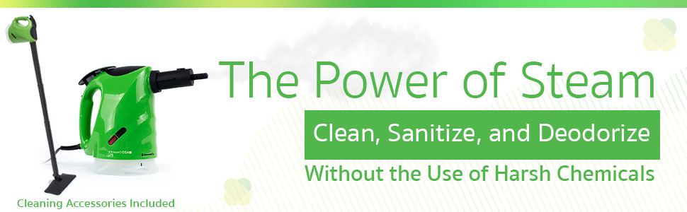 The Power of Steam Clean, Sanitize, and Deodorize without the use of harsh chemicals.