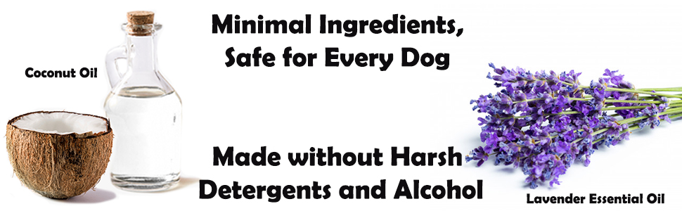 Minimal ingredients, safe for every dog, made without harsh detergents and alcohol