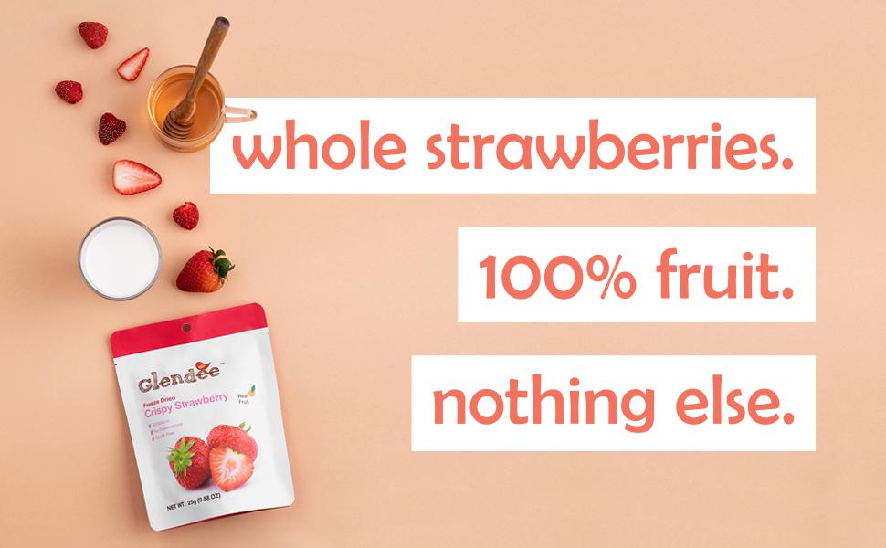 whole strawberries. one hundred percent fruit. nothing else.