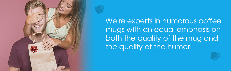 We're experts in humorous coffee mugs with an equal emphasis on both the quality of the mug
