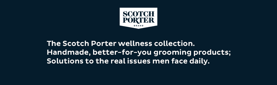 Scotch Porter handmade, better for you grooming products. Solutions to the real issues men face