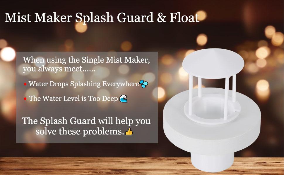 mist maker fogger splash guard float