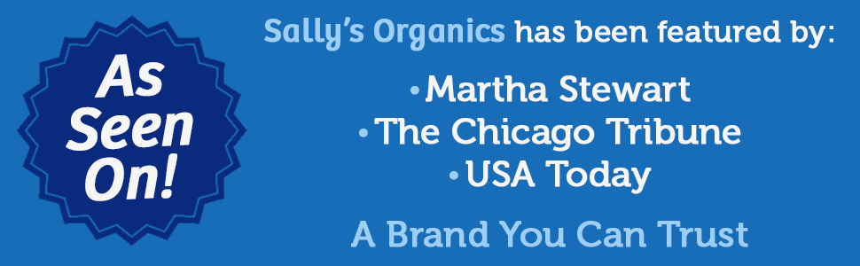 As seen on Martha Stewart, The Chicago Tribune, and USA Today-Sally's Organics A Brand You Can Trust