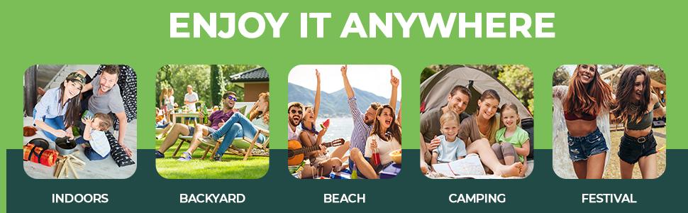 Enjoy it anywhere. Indoors, Backyard, Beach, Camping, Festival