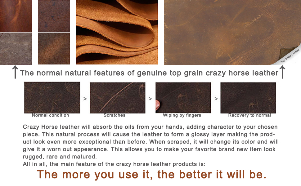 The features of crazy horse leathers the more you use the better it will be