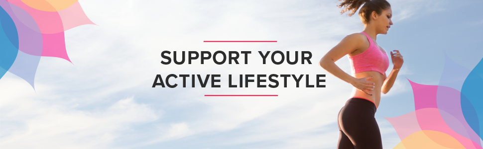 support your active lifestyle