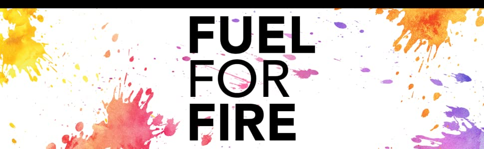 Fuel for Fire