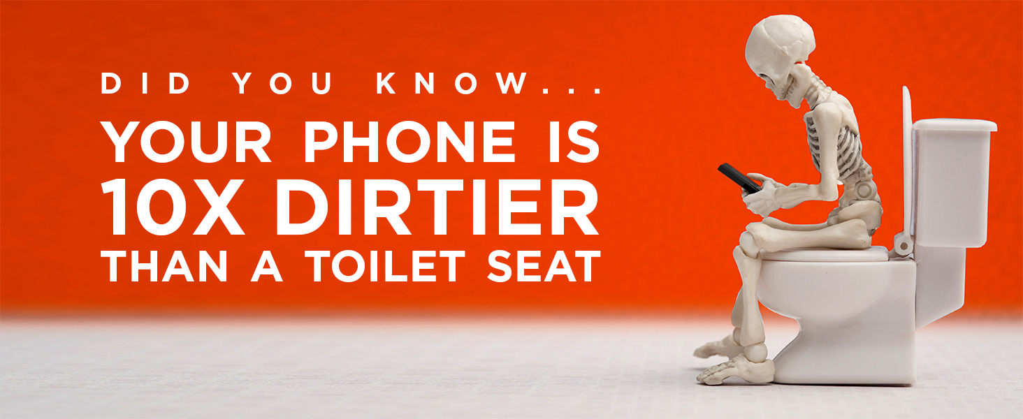 DID YOU KNOW YOUR PHONE IS 10X DIRTIER THAN A TOILET SEAT