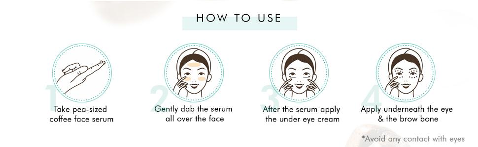 take coffee face serum gently dab all over face apply under eye cream underneath eye & brow bone