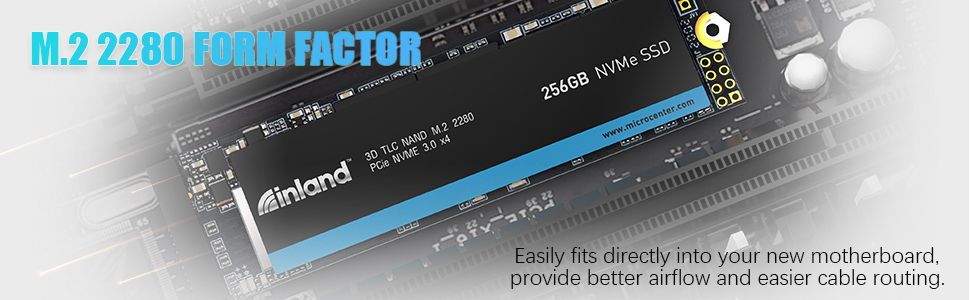M.2 2280 Form Factor Fits into your motherboard, providing better airflow & easier cable routing