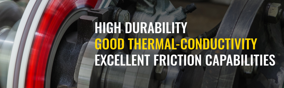 High durability. Good thermal-conductivity. Excellent friction capabilities. Banner.