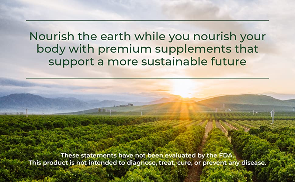 Nourish the earth while you nourish your body with premium supplements