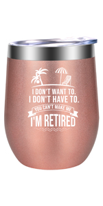 I Don't Want To I Don't Have To I'm Retired